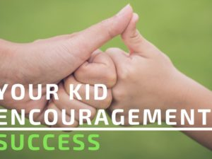 Your Kid + Encouragement = Success