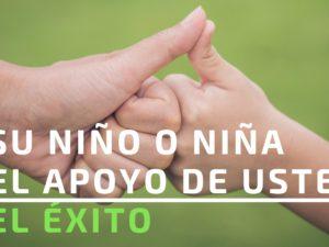 SU NIÑO O NIÑA + EL APOYO DE USTED = EL ÉXITO